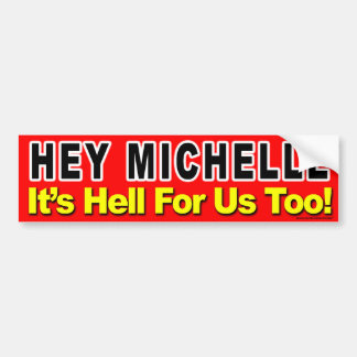 "anti Obama ""Hey Michelle It's Hell For Us Too!"" Bumper Sticker"