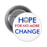 Anti-Obama / HOPE FOR NO MORE CHANGE 6 Cm Round Badge