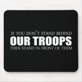 Anti-Obama - If you don't stand behind our troops Mouse Pad