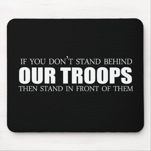 Anti-Obama - If you don't stand behind our troops Mouse Mats