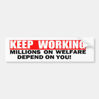 ANTI OBAMA 'KEEP WORKING. MILLONS ON WELFARE' BUMPER STICKER