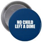ANTI-OBAMA- No child left a dime 10 Cm Round Badge