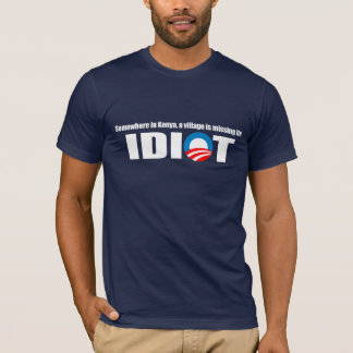 Anti-Obama - Somewhere in Kenya a village is missi T-Shirt