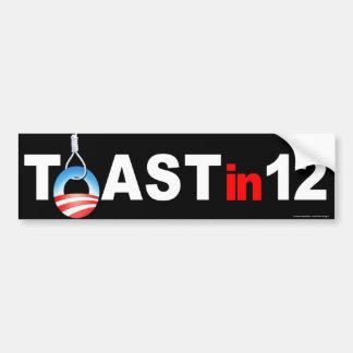 """anti Obama """"Toast in 12"""" bumper sticker"""