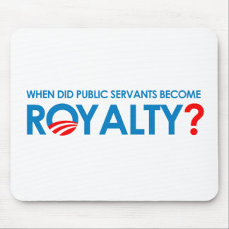 Anti-Obama - WHEN DID PUBLIC SERVANTS BECOME ROYAL Mouse Pad