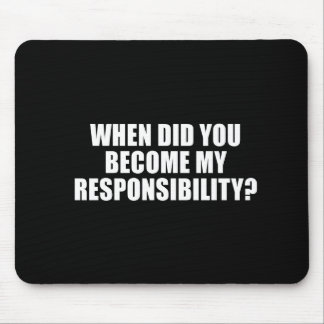 ANTI-OBAMA- When did you become my responsibility Mouse Pad