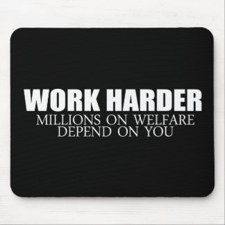 Anti-Obama - Work Harder because millions on welfa Mouse Pads