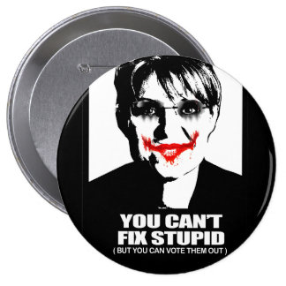 Anti-Palin - You can t fix stupid but you can v Pinback Buttons