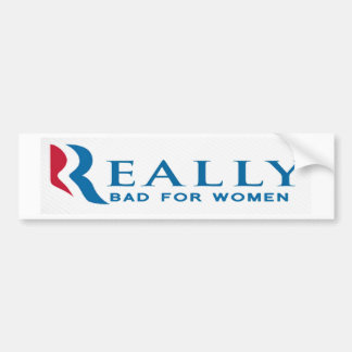 Anti Romney Bumper Sticker: Bad for women Bumper Sticker