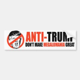 ANTI-TRUMP - Don't make megalomania great - Bumper Sticker