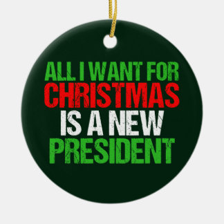 Anti Trump Funny All I Want For Christmas Ceramic Ornament