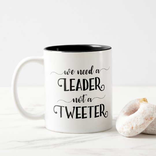 Anti-Trump Funny We Need a Leader Not a Tweeter Two-Tone Coffee Mug