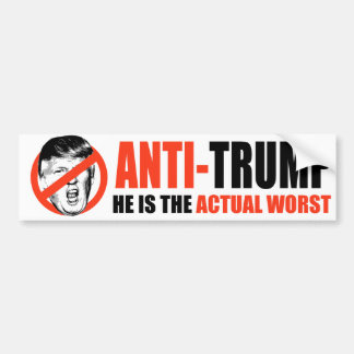 ANTI-TRUMP - He is the actual worst - Bumper Sticker