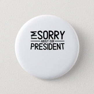 Anti-Trump I'm Sorry About Our President 6 Cm Round Badge