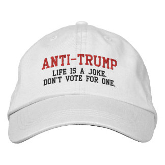 ANTI-TRUMP: Life is a Joke Don't Vote for One Embroidered Hat