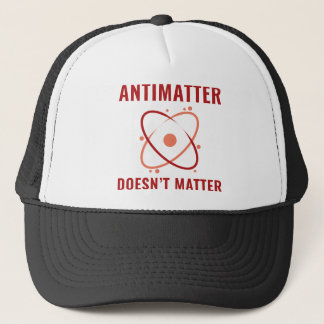 Antimatter Doesn't Matter Trucker Hat