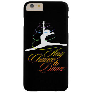 Any Chance To Dance Barely There iPhone 6 Plus Case