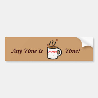 Any Time is Coffee Time Bumper Sticker