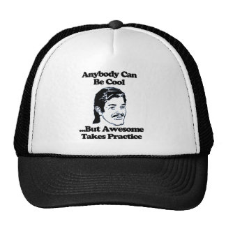 Anybody can be cool but awesome takes practice cap
