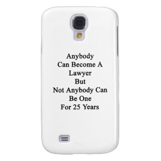 Anybody Can Become A Lawyer But Not Anybody Can Be Galaxy S4 Cover