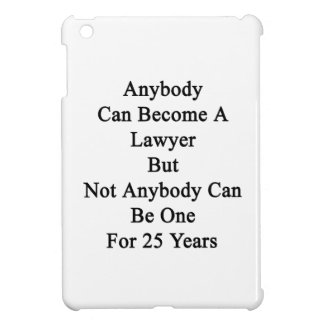 Anybody Can Become A Lawyer But Not Anybody Can Be iPad Mini Covers
