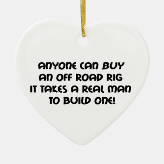 Anyone Can Buy An Off Road Rig It Takes A Real Man Ceramic Heart Decoration