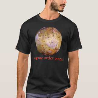Anyone order pizza? (Io) T-Shirt