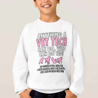Anything A Vet Tech Can Do Vets Can Do Too Sweatshirt
