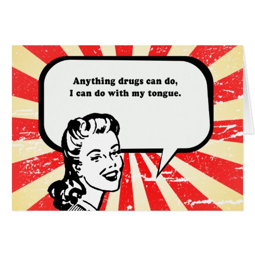 ANYTHING DRUGS CAN DO - I CAN DO WITH MY TONGUE GREETING CARD