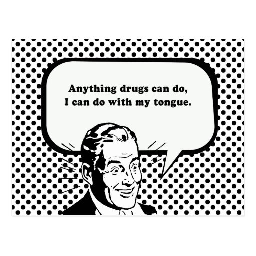 ANYTHING DRUGS CAN DO - I CAN DO WITH MY TONGUE POST CARDS