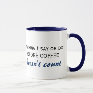Anything I say or do before coffee doesn't count Mug