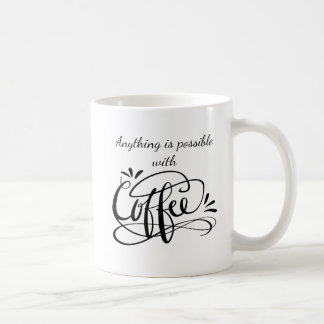 Anything is possible with COFFEE - Funny quote mug