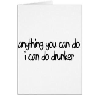 anything you can do I can do drunker Greeting Card