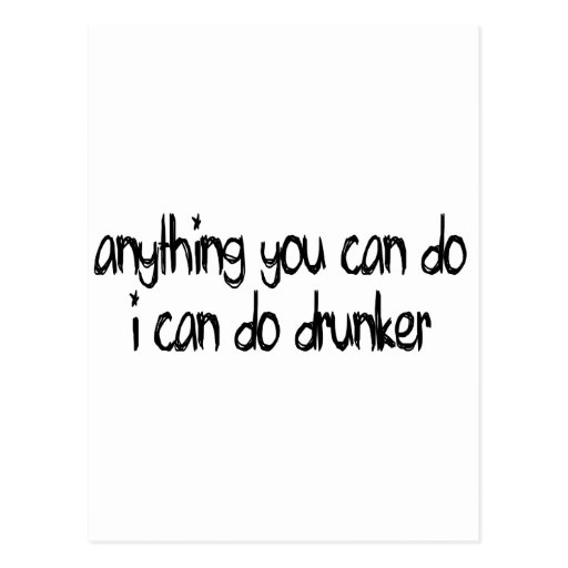 anything you can do I can do drunker Post Card