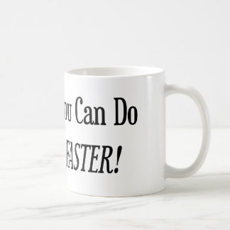 Anything You Can Do I Can Do It Faster Basic White Mug