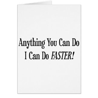 Anything You Can Do I Can Do It Faster Card