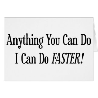 Anything You Can Do I Can Do It Faster Greeting Card