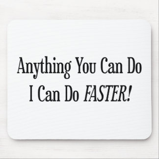 Anything You Can Do I Can Do It Faster Mouse Pad
