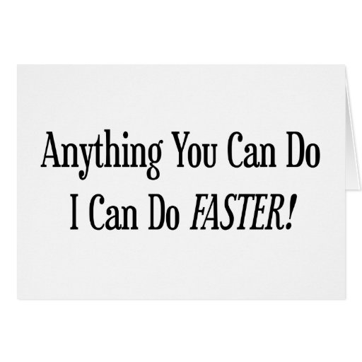 Anything You Do I Can Do Faster Greeting Card