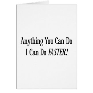 Anything You Do I Can Do Faster Greeting Cards