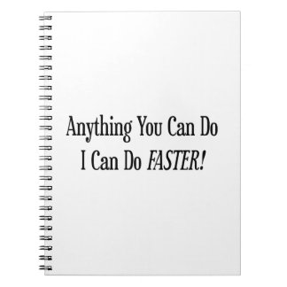 Anything You Do I Can Do Faster Spiral Note Book