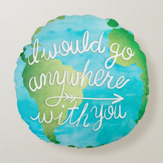 Anywhere with you World Travel Inspirational Quote Round Cushion