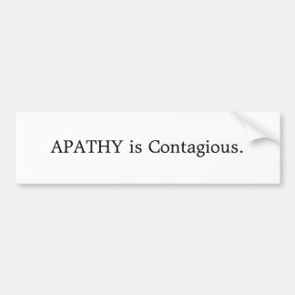 APATHY is Contagious. Bumper Stickers