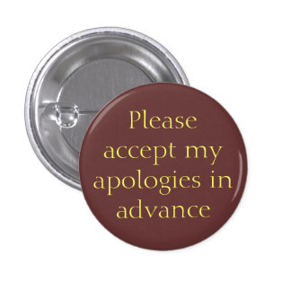 Apologies in advance Button