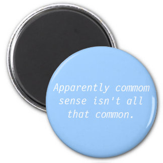 Apparently commom sense isn't all that common. magnet