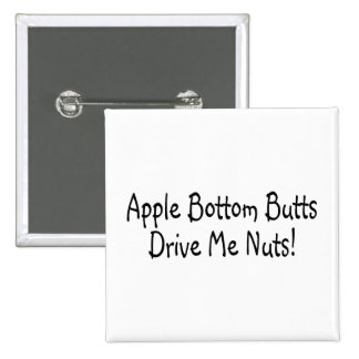 Apple Bottom Butts Drive Me Nuts Pinback Buttons