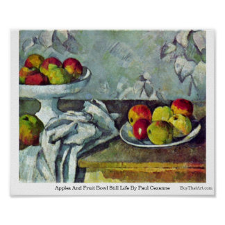 Apples And Fruit Bowl Still Life By Paul Cezanne Poster