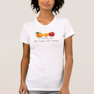 Apples and Oranges Saying Funny Fruit Tee Shirt
