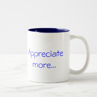Appreciate more... Two-Tone coffee mug