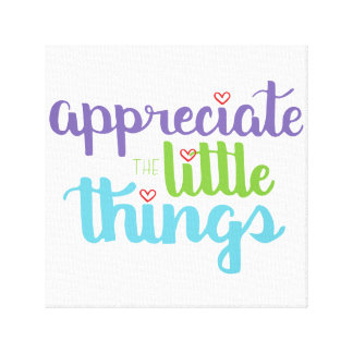 Appreciate the Little Things Wall Canvas Canvas Print